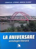 La aniversare (2004-2014). Antologie literara a Cenaclului