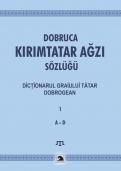 Dobruca. Kirimtatar Agzi Sozlugu Dictionarul graiului tatar dobrogean Vol.1, literele A-D