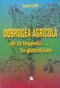 Dobrogea agricolă de la legendă...la globalizare