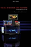THE RISE OF 24-HOUR NEWS TELEVISION <b>*OFERTA* </b>