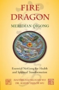 Fire Dragon Meridian Qigong.Essential NeiGong for Health and Spiritual Transformation <b>*OFERTA* </b>