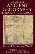 An Atlas of Ancient Geography, Biblical and Classical