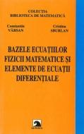 Bazele ecuatiilor fizicii matematice si elemente de ecuatii diferentiale