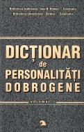 Dicţionar de personalităţi dobrogene - Vol 1